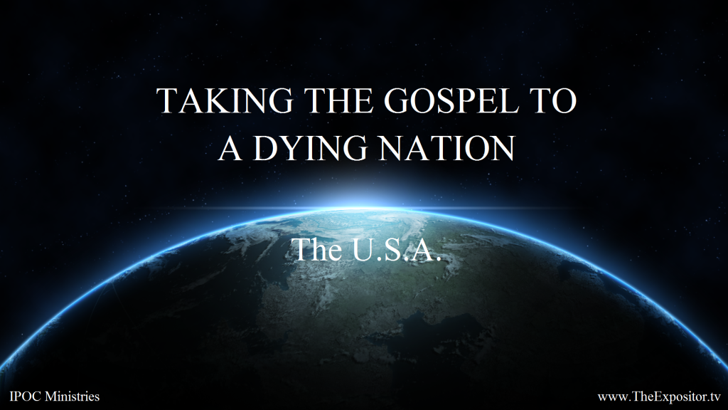 TAKING THE GOSPEL TO A DYING NATION - The U.S.A.