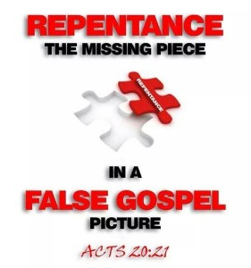 Repentance a missing piece to the false Gospel