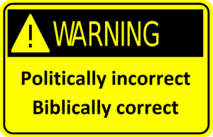 Warning politcally correct Biblically correct